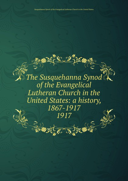 The Susquehanna Synod of the Evangelical Lutheran Church in the United States bente friedrich historical introductions to the symbolical books of the evangelical lutheran church