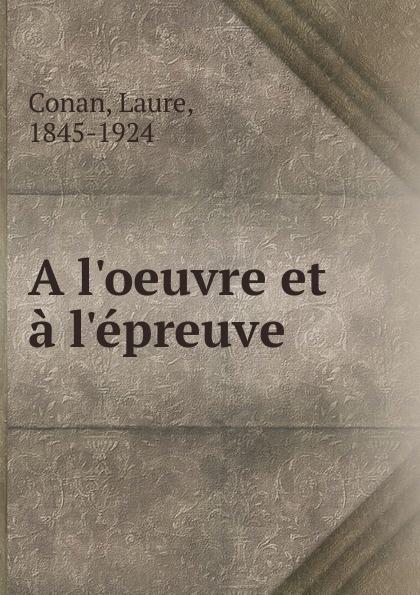 Laure Conan A l.oeuvre et a l.epreuve laure conan angeline de montbrun par laure conan