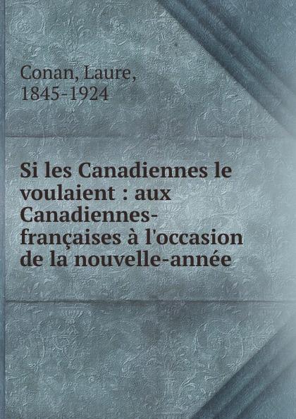 Laure Conan Si les Canadiennes le voulaient laure conan angeline de montbrun par laure conan