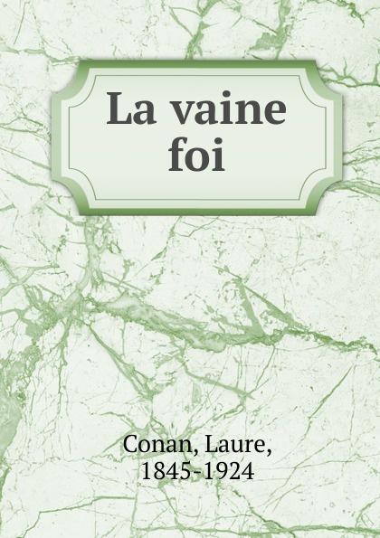Laure Conan La vaine foi laure conan angeline de montbrun par laure conan