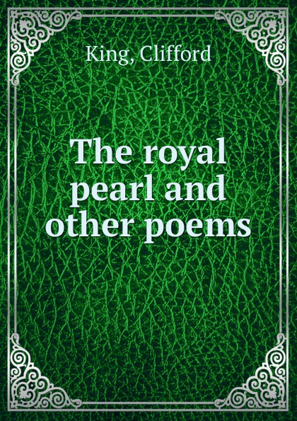 Clifford King The royal pearl and other poems
