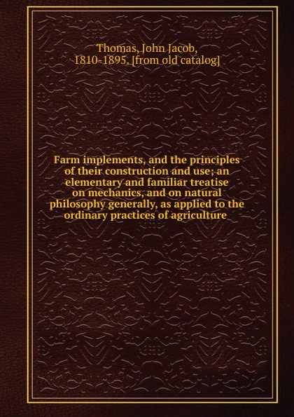 John Jacob Thomas Farm implements, and the principles of their construction and use thomas tredgold elementary principles of carpentry