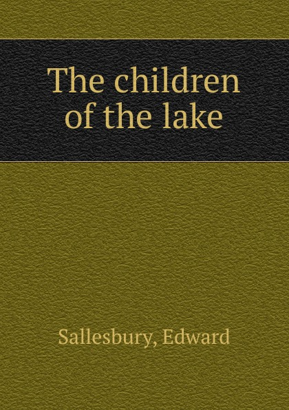 Edward Sallesbury The children of the lake the children of raquette lake