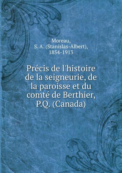 Stanislas-Albert Moreau Precis de l.histoire de la seigneurie, de la paroisse et du comte de Berthier, P.Q. (Canada) jean berthier open microfluidics