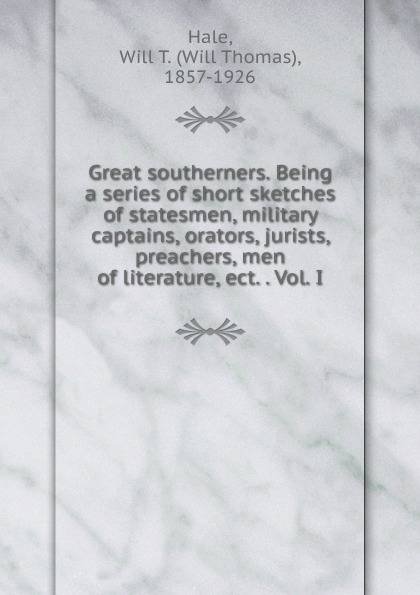 Will Thomas Hale Great southerners. Being a series of short sketches of statesmen, military captains, orators, jurists, preachers, men of literature, ect. . Vol. I преобразователь напряжения titan hw 150e1