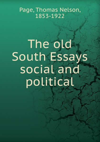 Thomas Nelson Page The old South Essays social and political f g carpenter south america social industrial and political