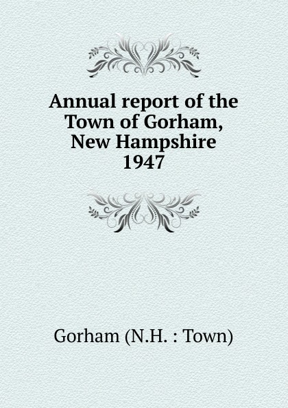 Annual report of the Town of Gorham, New Hampshire annual report for the town of bedford new hampshire 1948