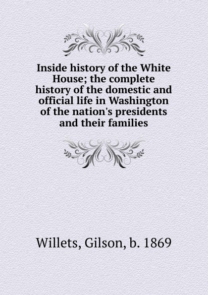 Gilson Willets Inside history of the White House цена