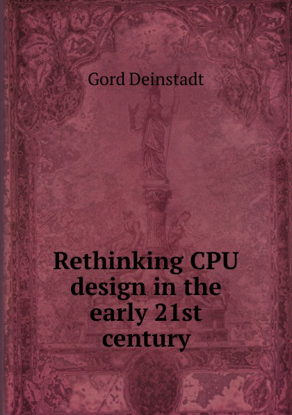 Gord Deinstadt Rethinking CPU design in the early 21st century epr in the 21st century page 5