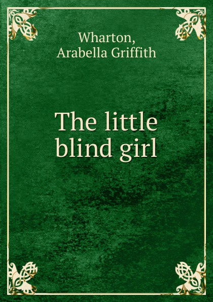 Arabella Griffith Wharton The little blind girl