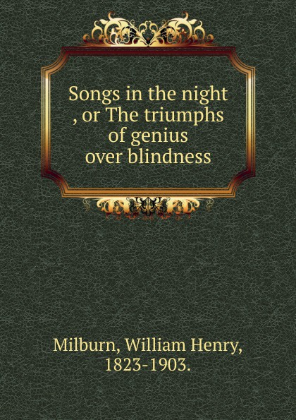 William Henry Milburn Songs in the night , or The triumphs of genius over blindness linkage analysis of families with inherited night blindness