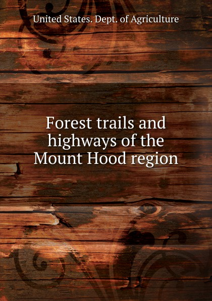 Forest trails and highways of the Mount Hood region john brooker the happiest trails