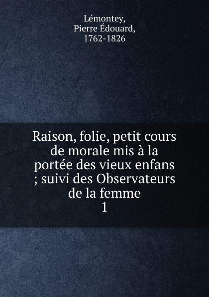 Фото - Pierre Édouard Lémontey Raison, folie, petit cours de morale mis a la portee des vieux enfans emile gaboriau le petit vieux des batignolles