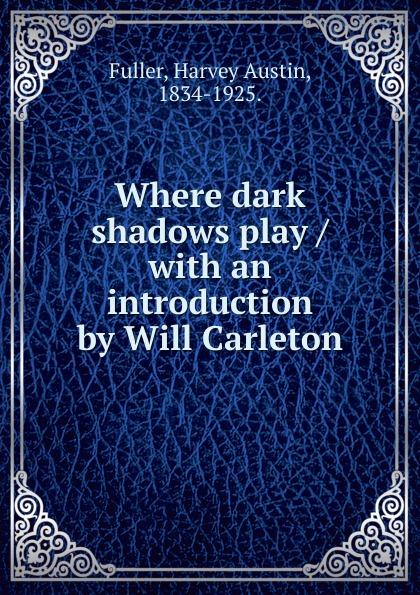 Harvey Austin Fuller Where dark shadows play /