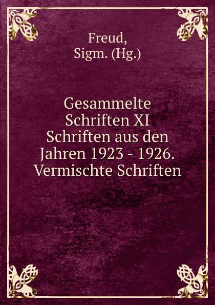 Sigmund Freud Gesammelte Schriften XI Schriften aus den Jahren 1923 - 1926.Vermischte Schriften. thomas robert malthus drei schriften uber getreidezolle aus den jahren 1814 und 1815