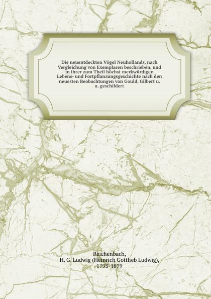 Heinrich Gottlieb Ludwig Reichenbach Die neuentdeckten Vogel Neuhollands, nach Vergleichung von Exemplaren beschrieben, und in ihrer zum Theil hochst merkwurdigen Lebens- und Fortpflanzungsgeschichte nach den neuesten Beobachtungen von Gould, Gilbert u. a. geschildert k i brodtmann naturgeschichte und abbildungen der vogel nach den neuesten systemen bearbeitet