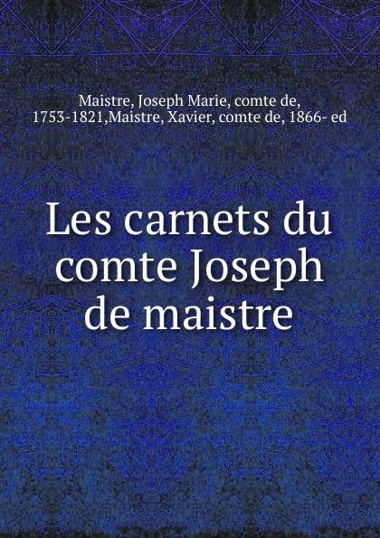 Joseph Marie Maistre Les carnets du comte Joseph de maistre