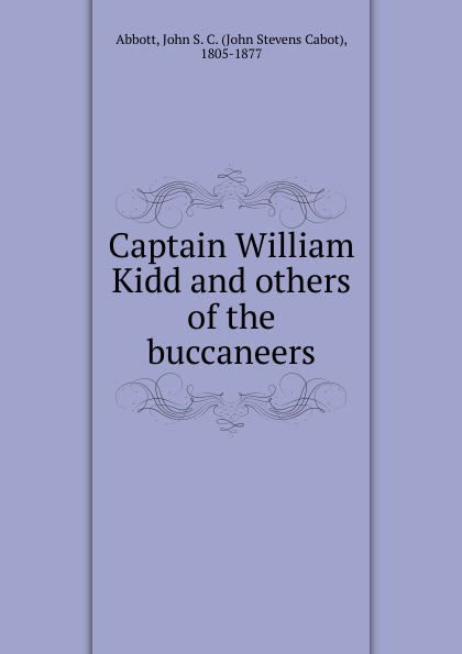 John S. C. Abbott Captain William Kidd and others of the buccaneers kidd s the invention of wings