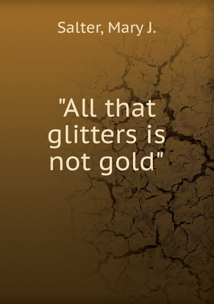 Mary J. Salter All that glitters is not gold цена