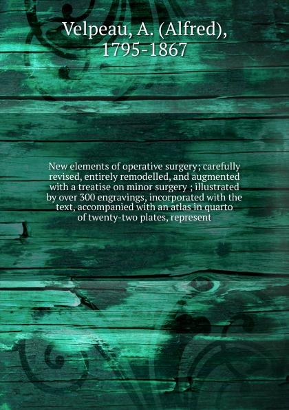 цена на Alfred Velpeau New elements of operative surgery