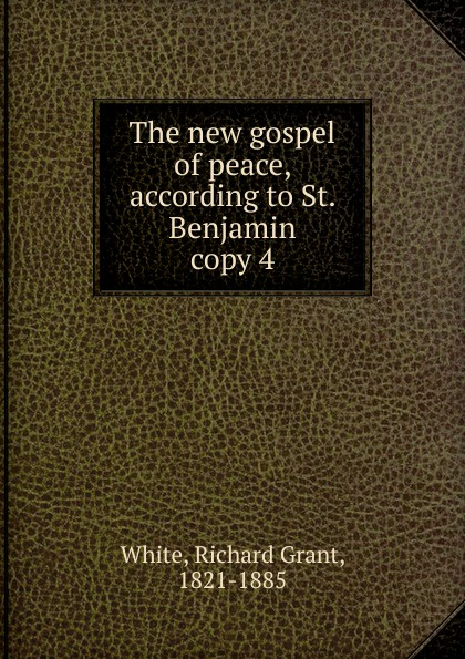 цена на Richard Grant White The new gospel of peace, according to St. Benjamin