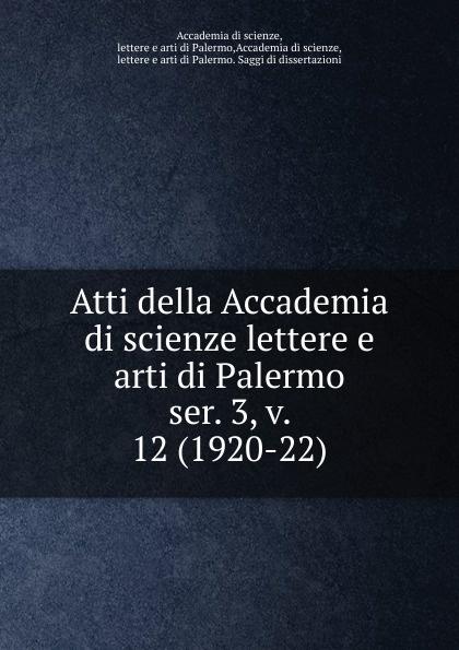 Atti della Accademia di scienze lettere e arti di Palermo pontificia accademia di archeologia dissertazioni della pontificia accademia romana di archeologia vol 13 classic reprint