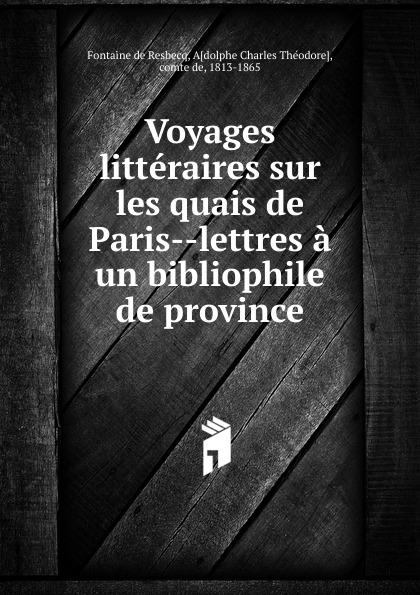 Fontaine de Resbecq Voyages litteraires sur les quais de Paris lettres a un bibliophile de province jean de la fontaine lettres a sa femme sur un voyage de paris en limousin