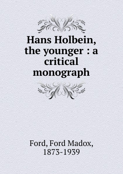 Ford Madox Ford Hans Holbein, the younger holbein colour library