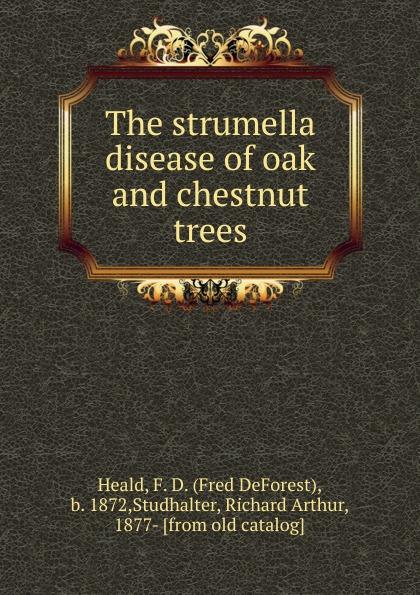 цена на Fred DeForest Heald The strumella disease of oak and chestnut trees