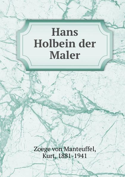 Kurt Zoege von Manteuffel Hans Holbein der Maler holbein colour library