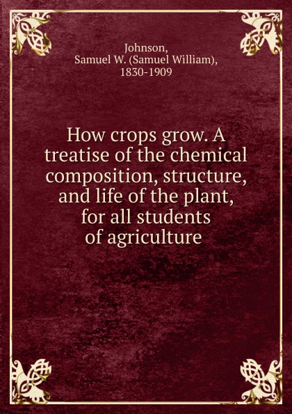 Samuel William Johnson How crops grow. A treatise of the chemical composition, structure, and life of the plant, for all students of agriculture free shipping new 90w led plant grow light plant grow lamp r b o7 1 1