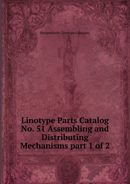 Mergenthaler Linotype Linotype Parts Catalog No. 51 Assembling and Distributing Mechanisms part 1 of 2 fortec catalog