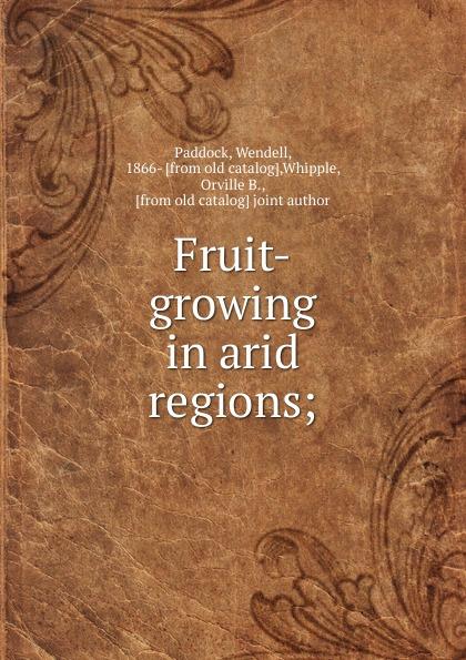 Wendell Paddock Fruit-growing in arid regions цена