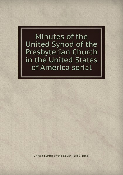 Minutes of the United Synod of the Presbyterian Church in the United States of America serial цена