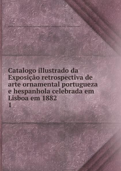Catalogo illustrado da Exposicao retrospectiva de arte ornamental portugueza e hespanhola celebrada em Lisboa em 1882 free shipping 20pcs lot rt8205qw rt8205l em da em db em dj qfn laptop chips 100