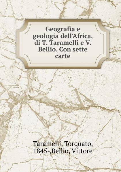 Torquato Taramelli Geografia e geologia dell.Africa, di T. Taramelli e V. Bellio. Con sette carte