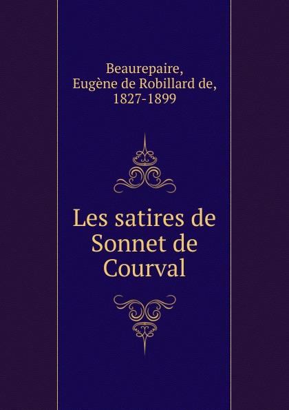 Eugène de Robillard de Beaurepaire Les satires de Sonnet de Courval