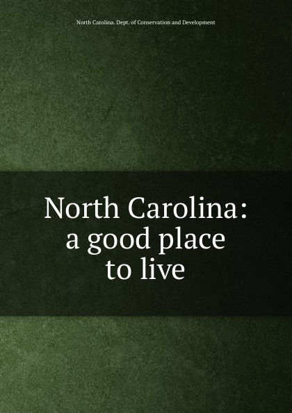 North Carolina. Dept. of Conservation and Development North Carolina north carolina dept of conservation and development the new north carolina in the advancing south