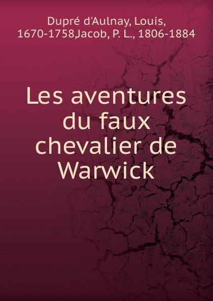 Dupré d'Aulnay Les aventures du faux chevalier de Warwick richard neville warwick la revolte du conte de warwick contre le roi edward iv