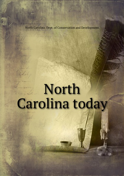 North Carolina. Dept. of Conservation and Development North Carolina today north carolina dept of conservation and development the new north carolina in the advancing south