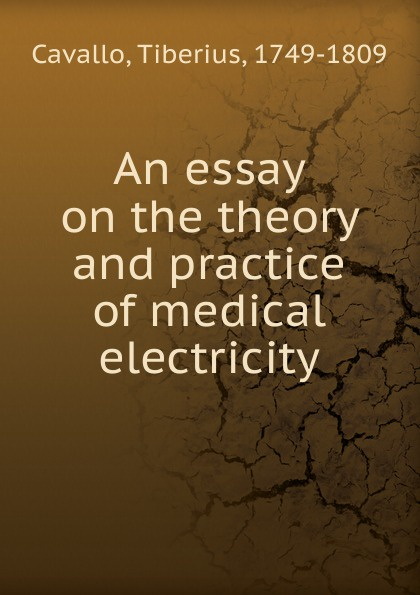 Tiberius Cavallo An essay on the theory and practice of medical electricity donald smith j bond math the theory behind the formulas