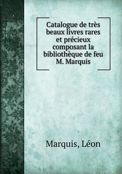 Léon Marquis Catalogue de tres beaux livres rares et precieux composant la bibliotheque de feu M. Marquis léon techener catalogue de livres precieux partie 2