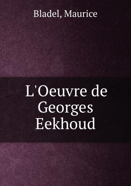 M. Bladel L.Oeuvre de Georges Eekhoud georges eekhoud la faneuse d amour