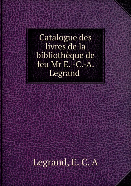 E.C. A. Legrand Catalogue des livres de la bibliotheque de feu Mr E. -C.-A. Legrand servo driver mr e 70ag