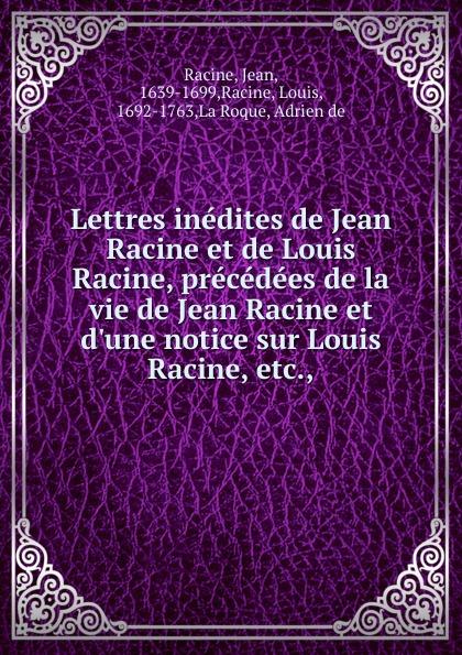 Jean Racine Lettres inedites de Jean Racine et de Louis Racine, precedees de la vie de Jean Racine et d.une notice sur Louis Racine, etc. jean henri d anglebert pieces de clavessin