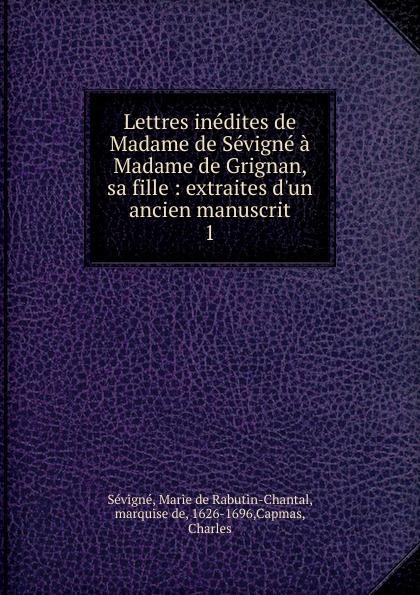 Marie de Rabutin-Chantal Sévigné Lettres inedites de Madame de Sevigne a Madame de Grignan, sa fille цена