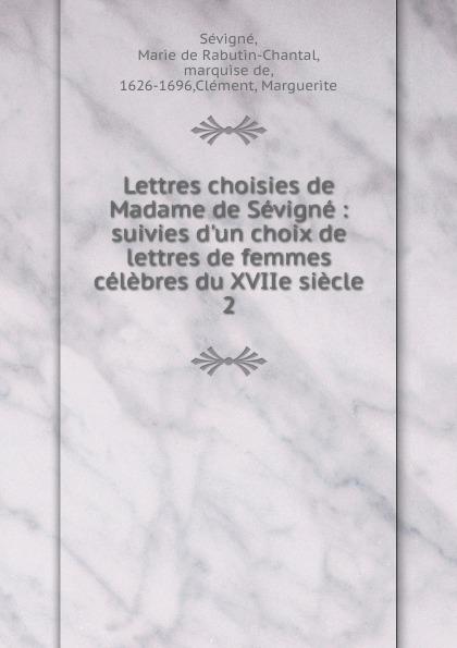 Marie de Rabutin-Chantal Sévigné Lettres choisies de Madame de Sevigne marie de sévigné lettres nouvelles