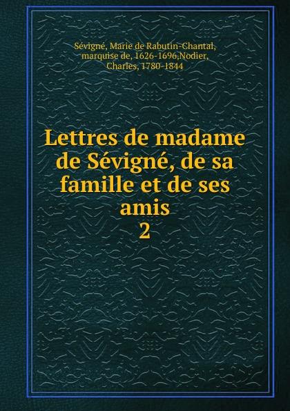 Marie de Rabutin-Chantal Sévigné Lettres de madame de Sevigne, de sa famille et de ses amis marie de sévigné lettres nouvelles