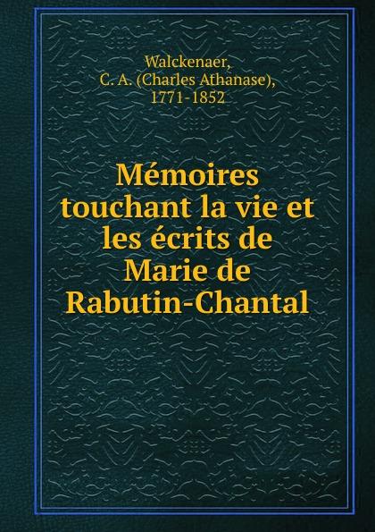 Charles Athanase Walckenaer Memoires touchant la vie et les ecrits de Marie de Rabutin-Chantal