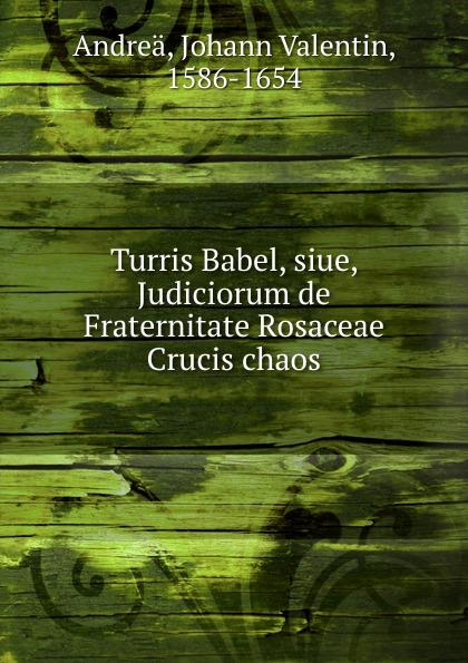 Johann Valentin Andreä Turris Babel, siue, Judiciorum de Fraternitate Rosaceae Crucis chaos chaos панама chaos stratus sombrero